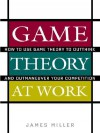 Game Theory at Work - James D. Miller