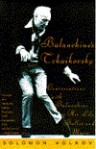 Balanchine's Tchaikovsky: Conversations with Balanchine on His Life, Ballet, and Music - Solomon Volkov