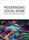 Modernising social work: Critical considerations - John Harris, Vicky White