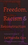 Freedom, Racism, and Reconstruction: Collected Writings of LaWanda Cox - LaWanda Cox, Donald G. Nieman
