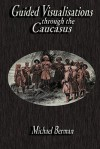 Guided Visualisations Through the Caucasus - Michael Berman