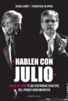 Hablen con Julio: Julio de Vido y las historias ocultas del poder kirchnerista - Diego Cabot, Francisco Olivera