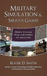 Military Simulation & Serious Games: Where We Came from and Where We Are Going - Roger Dean Smith