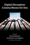 Digital Disruption: Cinema Moves On-Line - Dina Iordanova, Stuart Cunningham