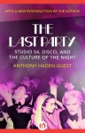The Last Party: Studio 54, Disco, and the Culture of the Night - Anthony Haden-Guest
