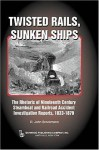 Twisted Rails, Sunken Ships: The Rhetoric of Nineteenth Century Steamboat and Railroad Accident Investigation Reports, 1833-1879 - R. John Brockmann