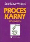 Proces karny Zarys systemu - Stanisław Waltoś
