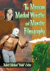 "The Mexican Masked Wrestler and Monster Filmography - Robert Michael Bobb Cotter, Robert Michael ""Bobb"" Cotter"