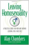 Leaving Homosexuality eBook: A Practical Guide for Men and Women Looking for a Way Out - Alan Chambers