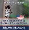 The Wizard of Awe: An Acre of America Backyard Nature Series - Sharon Delarose