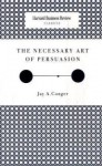 The Necessary Art of Persuasion (Harvard Business Review Classics) - Jay A. Conger