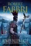 Rome's Fallen Eagle - Robert Fabbri