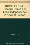 KOINE EIRENE. General Peace and Local Independence in Ancient Greece. - T.T.B.: Ryder
