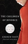 Children of Divorce, The: The Loss of Family as the Loss of Being - Andrew Root