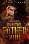 Infernal Father of Mine: Book Seven of the Overworld Chronicles (Volume 7) - John Corwin
