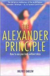 The Alexander Principle: How to Use Your Body Without Stress - Wilfred Barlow