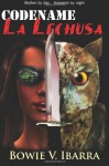 Codename: La Lechusa - Bowie V Ibarra, Bo Woodman, Deedee Davis