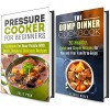 Quick and Simple Recipes Box Set: Cookbook for Busy People with Amazing Pressure Cooker and Dump Dinner Recipes (Healthy Eating) - Jessica Meyer, Julie Peck