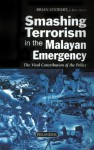 Smashing Terrorism In The Malayan Emergency: The Vital Contribution Of The Police - Brian Stewart