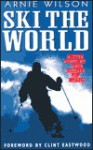 Ski the World: A True Story of Love, Courage and Danger - Arnie Wilson, William Hall, Clint Eastwood