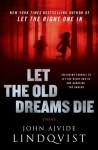 Let the Old Dreams Die - John Ajvide Lindqvist