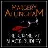 The Crime at Black Dudley - Margery Allingham, David Thorpe
