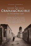 Cradle & Crucible: History and Faith in the Middle East - Daniel Schorr, David Fromkin, Milton Viorst, Zahi A. Hawass