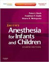 Smith's Anesthesia for Infants and Children, 8th Edition (Expert Consult Premium Edition) - Peter J. Davis, Franklyn P. Cladis, Etsuro K. Motoyama