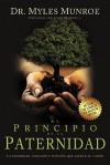 El Principio de la Paternidad: La Prioridad, Posicion y Funcion Que Ejerce el Varon - Myles Munroe