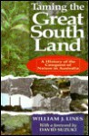 Taming the Great South Land: A History of the Conquest of Nature in Australia - William J. Lines