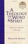 A Theology of Word and Spirit: Authority and Method in Theology (Christian Foundations Christian Foundations) - Donald G. Bloesch