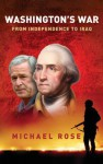 Washington's War: From Independence to Iraq - Michael Rose