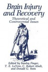 Brain Injury and Recovery: Theoretical and Controversial Issues - C Robert Almli, Stanley Finger, T E Levere, Donald G Stein