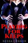 Playing For Keeps: (Boss/Workplace BDSM Romance) (Playing With You Book 1) - Nessa Connor