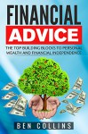 Financial Advice: The Top Building Blocks to Personal Wealth and Financial Independence - Ben Collins