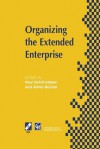 Organizing the Extended Enterprise: Ifip Tc5 / Wg5.7 International Working Conference on Organizing the Extended Enterprise 15 18 September 1997, Ascona, Ticino, Switzerland - Paul Schonsleben, Alfred Buchel