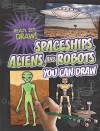 Spaceships, Aliens, and Robots You Can Draw - Nicole Brecke, Patricia M. Stockland
