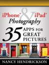 iPhone & iPad Photography: 35 Apps for Great Pictures - Nancy Hendrickson