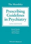 The Maudsley Prescribing Guidelines in Psychiatry - David Taylor, Carol Paton, Shitij Kapur