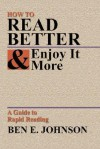How to Read Better & Enjoy It More - Ben E. Johnson