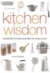 Kitchen Wisdom: Hundreds of Hints and Tips for Every Cook - Anne Sheasby