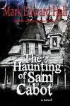 The Haunting of Sam Cabot (A Novel) - Mark Edward Hall