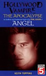 Hollywood Vampire: The Apocalypse - An Unofficial and Unauthorised Guide to the Final Season of Angel: The Apocalypse an Unofficial and Unauthorised Guide to the Final Season of Angel - Keith Topping