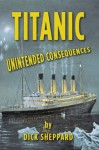 Titanic, Unintended Consequences - Dick Sheppard