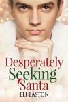 Desperately Seeking Santa - Eli Easton