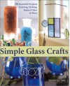 Simple Glass Crafts: 36 Beautiful Projects: Painting, Etching, Stained Glass & More - Marthe Le Van