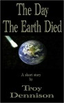 The Day The Earth Died - Troy Dennison