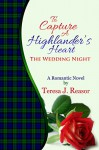 To Capture A Highlander's Heart: The Wedding Night: A Highland Moonlight Spinoff - Teresa Reasor