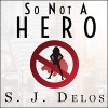 So Not a Hero - S. J. Delos, Angela Brazil, Tantor Audio