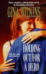 Holding Out for a Hero: Hero in Disguise; Hero for the Asking; Hero by Nature - Gina Wilkins